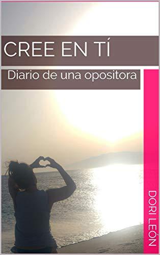 CREE EN TÍ: Diario de una opositora eBook: Dori León: Amazon.es ...