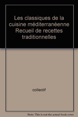 Les classiques de la cuisine méditerranéenne Recueil de recettes traditionnelles