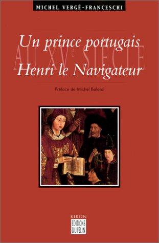 Un prince portugais au XVe siècle : Henri le navigateur par F. Verge