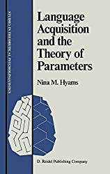 Language Acquisition and the Theory of Parameters (Studies in Theoretical Psycholinguistics)