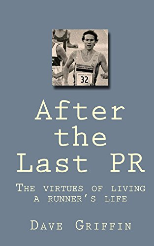 After the Last PR: The virtues of living a runner's life: Volume 1 por Dave Griffin