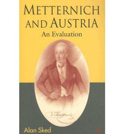 [ METTERNICH AND AUSTRIA: AN EVALUATION ] By Sked, Alan ( Author ) ( 2008 ) { Hardcover }