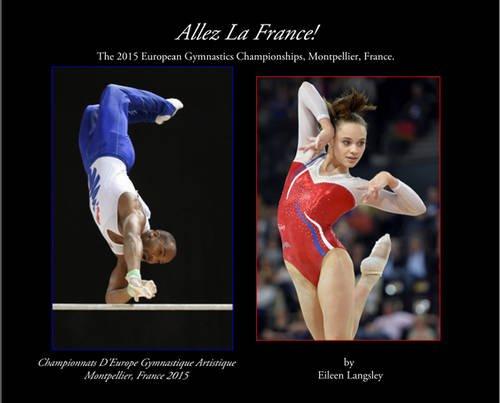 Allez La France!: The 2015 European Gymnastics Championships por Eileen Langsley