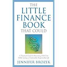 The Little Finance Book That Could: A Practical Guide to Becoming Debt Free While Living a Financially Responsible Life by Jennifer Brozek (2010-06-23)