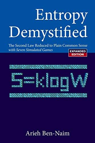 Entropy Demystified: The Second Law Reduced to Plain Common Sense: The Second Law Reduced to Plain Common Sense with Seven Simulated Games (English Edition) por Arieh Ben-Naim