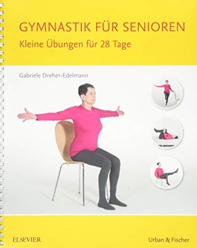 Gymnastik für Senioren: Kleine Übungen für 28 Tage -