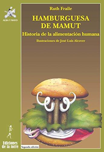 Hamburguesa de mamut: Historia de la alimentación humana por Ruth Fraile