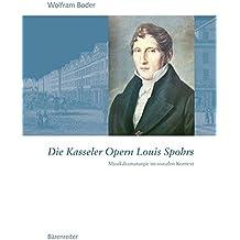 Kasseler Opern Louis Spohrs: Musikdramatirgie im sozialen Kontext. Textband und Notenband ( Partituren und Klavierauszüge ausgewählter Szenen)