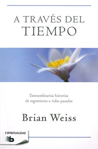 A Través del Tiempo / Through Time Into Healing por Brian Weiss