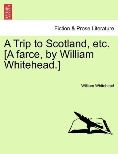 A Trip to Scotland, etc. [A farce, by William Whitehead.]