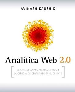 páginas web empresas: Analítica Web 2.0: El arte de analizar resultados y la ciencia de centrarse en e...
