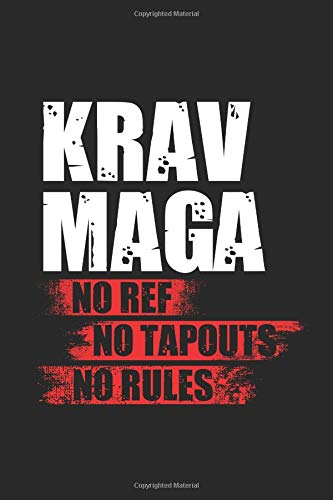 krav maga no ref no tapouts no rules: krav maga notebook, blank lined (6 x 9 - 120 pages) ~ martial arts themed notebook for daily journal, diary, and gift