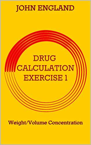 Drug Calculation Exercise 1: Weight/volume Concentration (drug Calculation Exercises) por John England epub