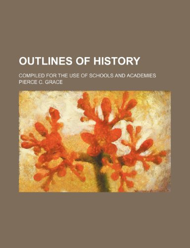 Outlines of History; Compiled for the Use of Schools and Academies
