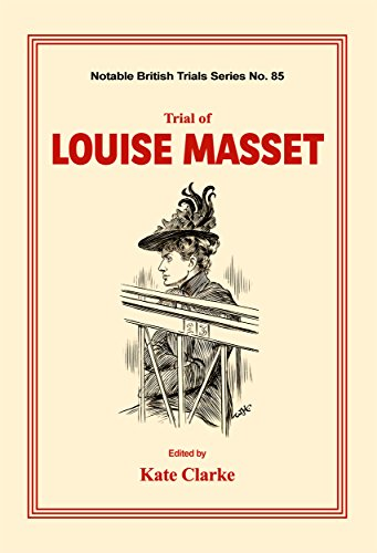 Trial of Louise Masset (Notable British Trials Book 85) (English Edition)