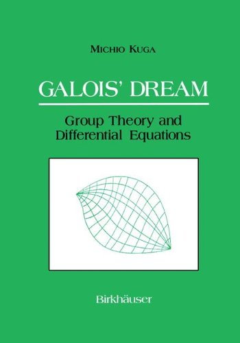 Galois' Dream: Group Theory and Differential Equations : Group Theory and Differential Equations por Michio Kuga