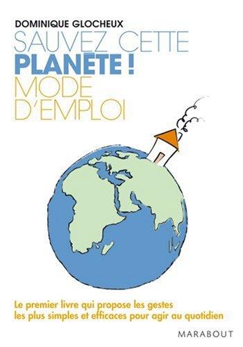 Sauvez cette planète ! Mode d'emploi : 512 Gestes simples et attitudes douces pour agir par Dominique Glocheux