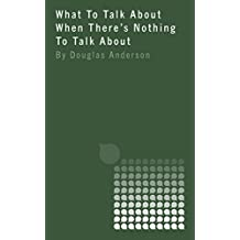 What To Talk About When There's Nothing To Talk About