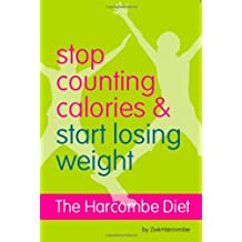 By Zoe Harcombe - The Harcombe Diet - Stop Counting Calories and Start Losing Weight: Diet Book (1st (first) edition)