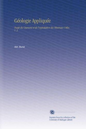 Géologie Appliquée: Traité du Gisement et de l'exploitation des Minéraux Utiles, V. 2