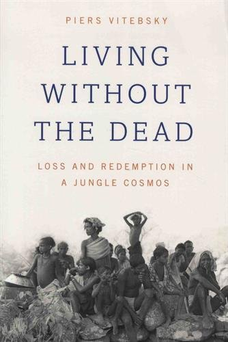 Living without the Dead: Loss And Redemption In A Jungle Cosmos par Piers Vitebsky