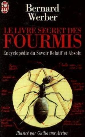 Le livre secret des fourmis : Encyclopédie du savoir relatif et absolu par Werber