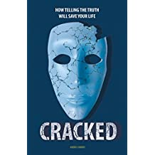 Cracked: How Telling The Truth Will Save Your Life (English Edition)