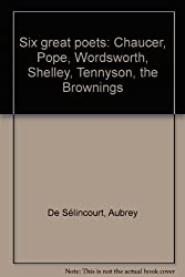 Six great poets: Chaucer, Pope, Wordsworth, Shelley, Tennyson, the Brownings