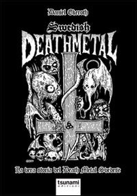 Swedish death metal. La vera storia del death metal svedese