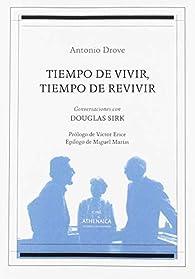 Tiempo de vivir, tiempo de revivir: Conversaciones con Douglas Sirk par  Antonio Drove Shaw