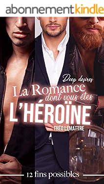 La romance dont vous êtes l'héroïne : deep desires