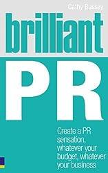 Brilliant PR: Create a PR sensation, whatever your budget, whatever your business (Brilliant Business)