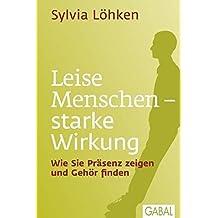 Leise Menschen - starke Wirkung: Wie Sie Pr??senz zeigen und Geh??r finden by Sylvia L??hken (2012-01-26)