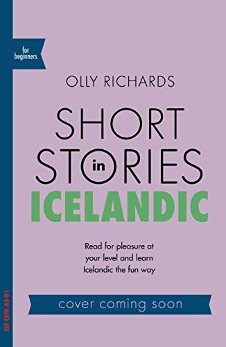 Short Stories in Icelandic for Beginners: Read for pleasure at your level, expand your vocabulary and learn Icelandic the fun way! (Foreign Language Graded Reader Series) (English Edition)