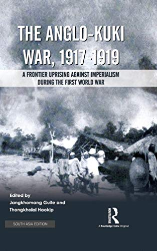 The Anglo-Kuki War, 1917-1919: A Frontier Uprising Against Imperialism During the First World War