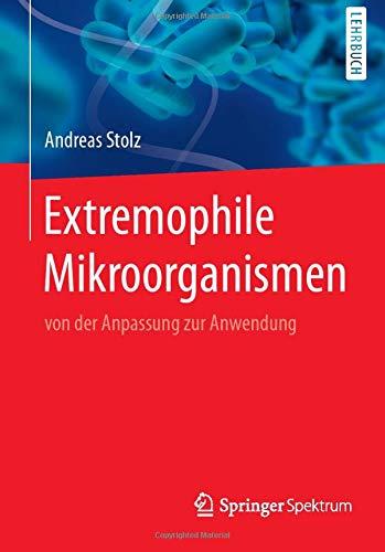 Extremophile Mikroorganismen: von der Anpassung zur Anwendung