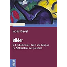 Bilder: In Psychotherapie, Kunst und Religion. Ein Schlüssel zur Interpretation