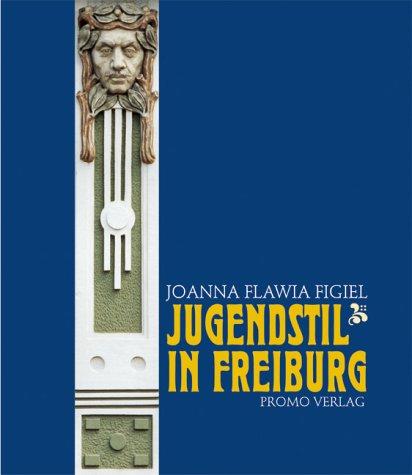 Jugendstil in Freiburg (Schriftenreihe zur Stadt Freiburg im Breisgau)