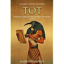 Tot: A História e o Legado do Antigo Deus Egípcio Que Mantém o Universo (Portuguese Edition)