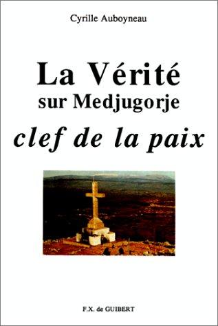 La vérité sur Medjugorje, clef de la paix par Cyrille Auboyneau