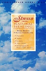 Stress & Natural Healing: Herbal Medicine and Natural Therapies by Christopher Hobbs (1997-10-04)