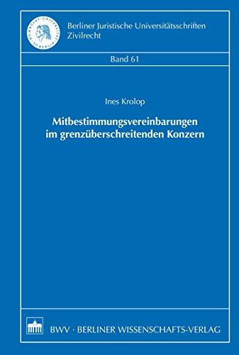 Mitbestimmungsvereinbarungen im grenzüberschreitenden Konzern (Berliner Juristische Universitätsschriften, Zivilrecht 61) (German Edition)