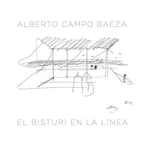 El bisturí en la línea: Razón, precisión y mesura en el dibujo y el pensamiento arquitectónicos de Alberto Campo Baeza (Publicacions Institucionals Universitat d'Alacant)