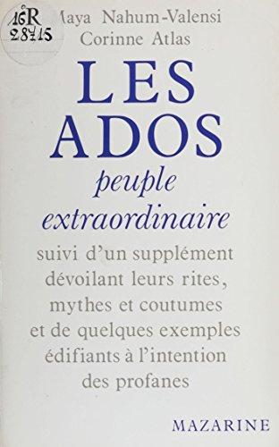 Les Ados : peuple extraordinaire: suivi d'un supplément dévoilant leurs rites, mythes et coutumes et de quelques exemples édifiants à l'usage des profanes