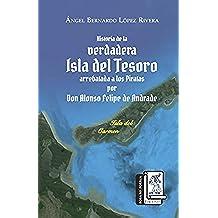 Historia de la Verdadera Isla del Tesoro arrebata a los piratas por Don Alonso Felipe de Andrade