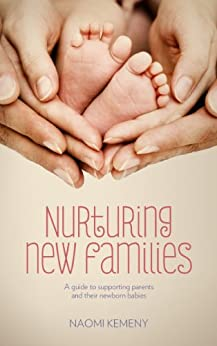 Nurturing New Families: A guide to supporting parents and their newborn babies (English Edition) par [Kemeny, Naomi]