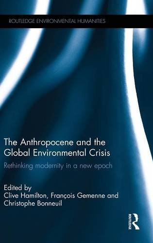 The Anthropocene and the Global Environmental Crisis: Rethinking modernity in a new epoch (Routledge Environmental Humanities) (2015-05-21)
