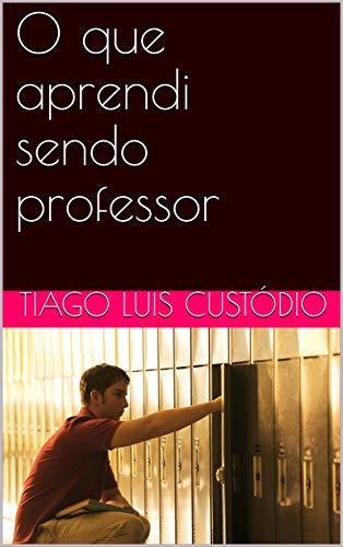 O que aprendi sendo professor (Portuguese Edition) book cover