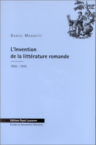 L'invention de la littérature romande : 1830-1910