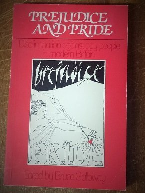 Prejudice and Pride: Discrimination Against Gay People in Modern Britain by Bruce Galloway (1983-11-26)